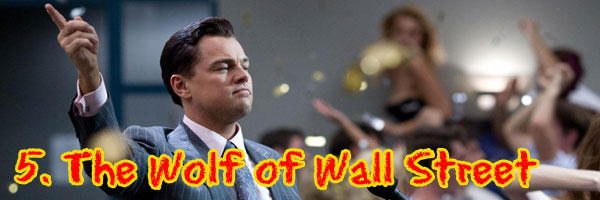 5 The Wolf of Wall Street Perri's Top Ten Movies of 2013