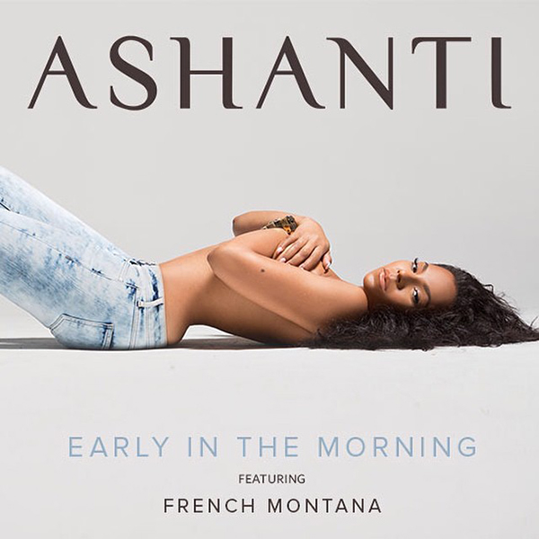 Ashanti Releases New Single Early in the Morning Featuring French Montana