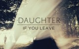 Daughter-If-You-Leave-400x400