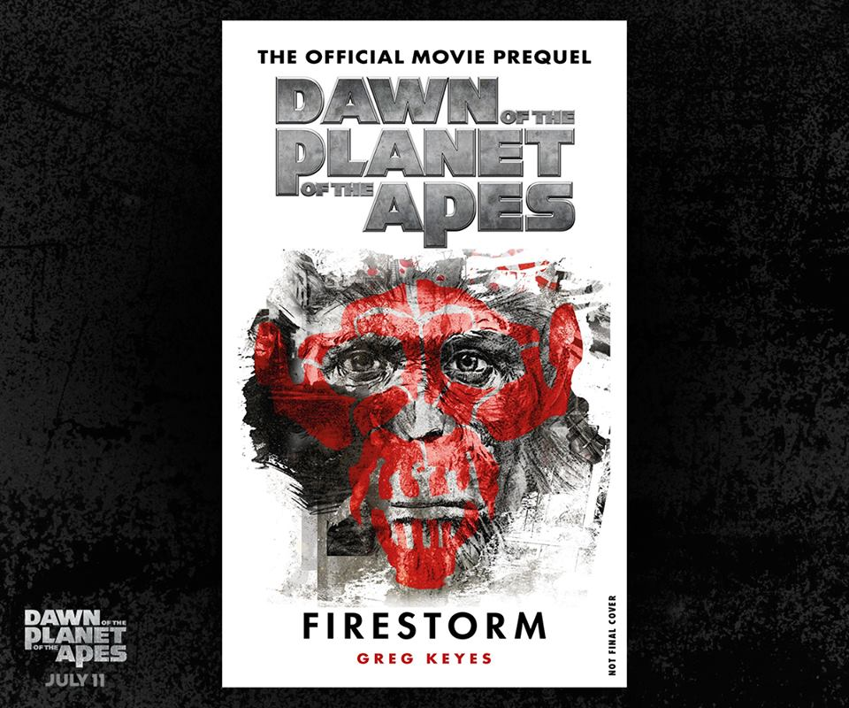 Dawn of the Planet of the Apes Firestorm Book Dawn of the Planet of the Apes Gets Official Movie Prequel Book