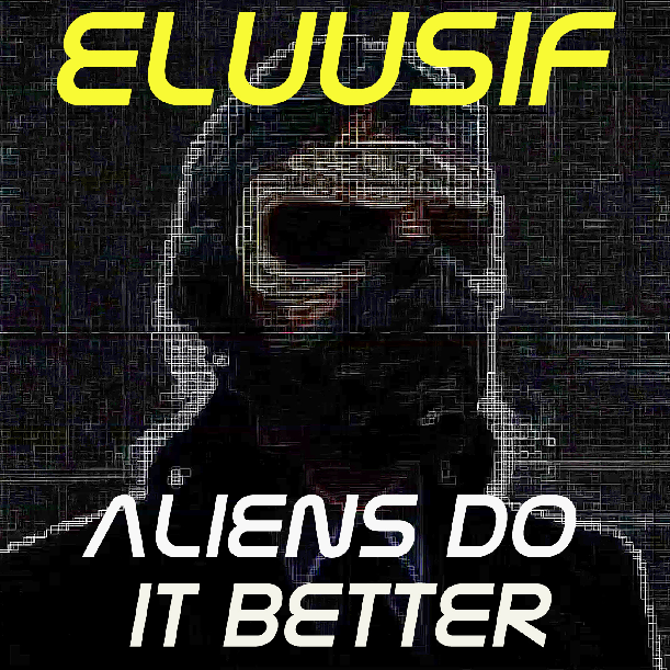 Eluusifs Aliens Do It Better EP Review Eluusifs Aliens Do It Better EP Review