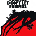 Friends Don't Let Friends Film Poster