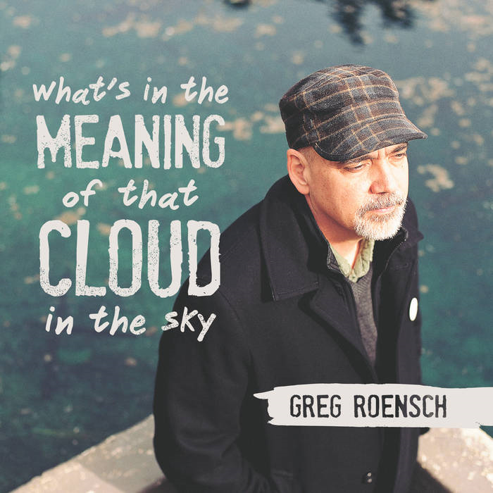 Greg Roensch's What's in the Meaning of That Cloud in the Sky EP