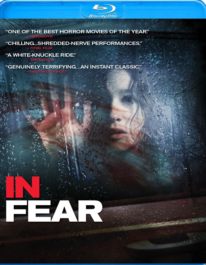 In Fear Blu Ray Art In Fear Coming to Blu ray, DVD and VOD March 11, Limited Engagements March 7