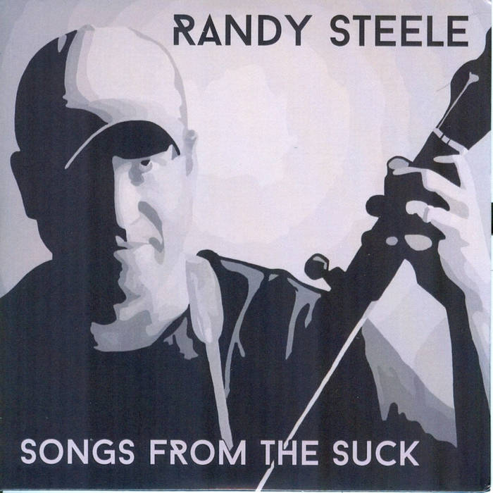 Randy Steele's Songs From The Suck