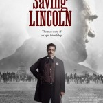 Saving Lincoln Draws Inspiration From Civil War Photos in New Film Poster 150x150 Saving Lincoln Movie Review