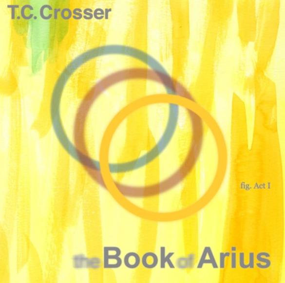 T.C. Crosser's Book of Arius EP Review