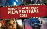Toronto After Dark Film Festival 2015 Scaring Audiences with Announcement of First 10 Films
