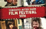 Toronto After Dark Film Festival 2016 Scaring Audiences with Announcement of First 10 Films